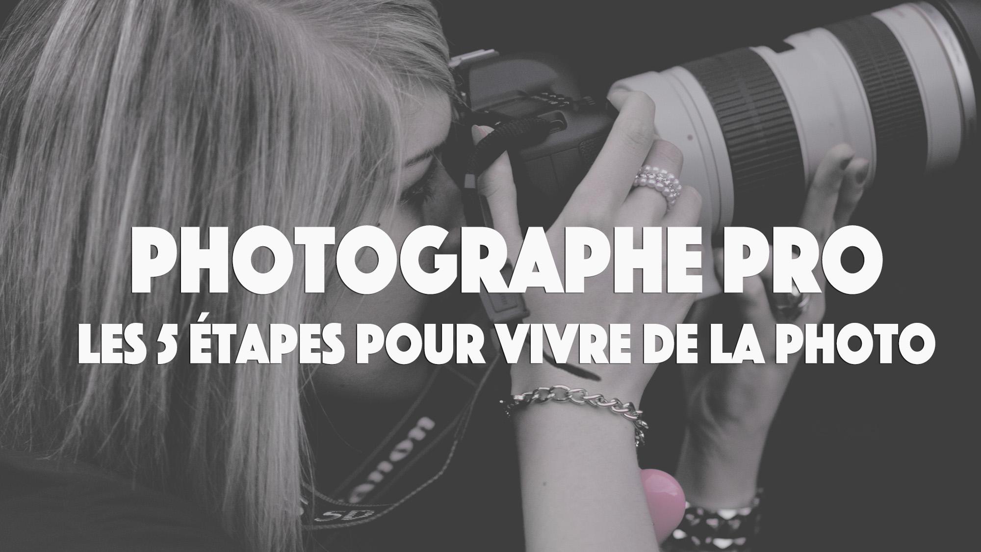 photographe professionnel vivre de la photo vendre